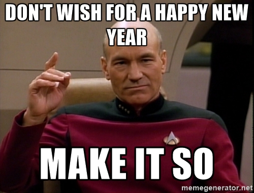 Captain Picard - Don't wish a happy new year, make it so!